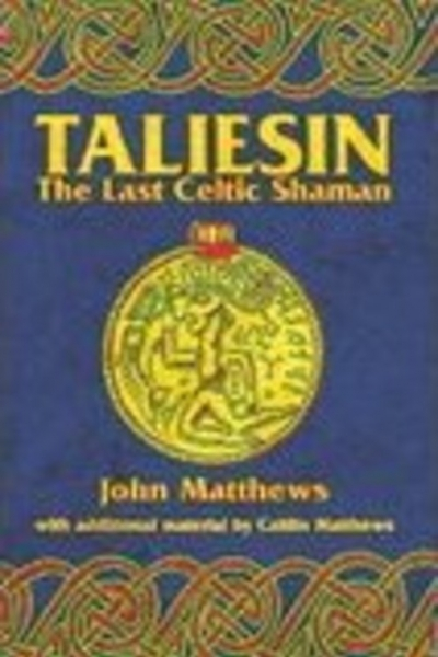 Taliesin: the Last Celtic Shaman by John Matthews, with contributions by Caitlín Matthews