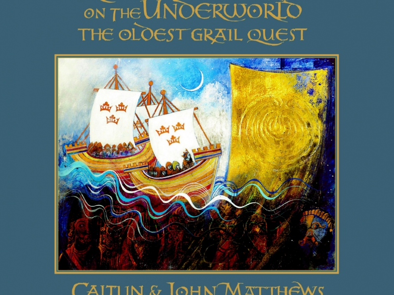 King Arthur's Raid on the Underworld: the Earliest Grail Quest by Caitlín Matthews, with introduction by John Matthews and artwork by Meg Falconer