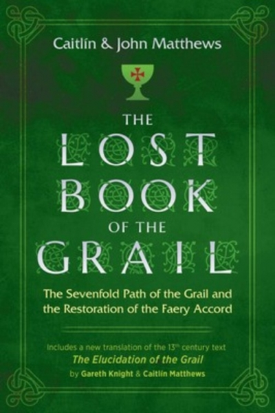 The Lost Book of the Grail: The Sevenfold Path of the Grail & the Restoration of the Faery Accord, by Caitlín & John Matthews with Gareth Knight