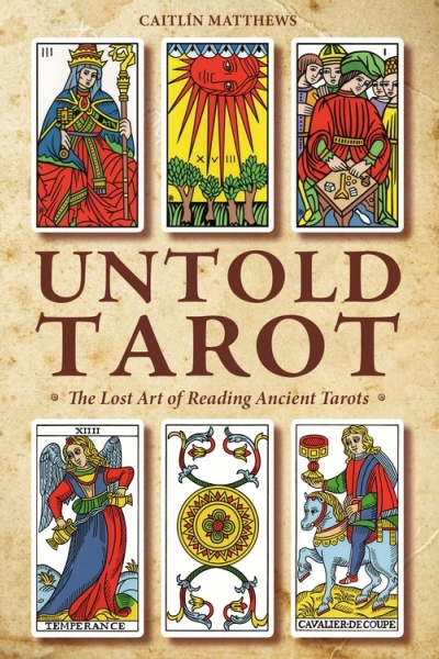Untold Tarot: The Lost Art of Reading Ancient Tarots by Caitlín Matthews