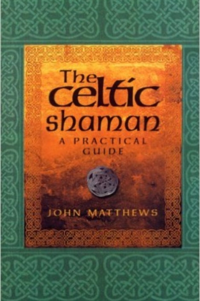 Celtic Shaman: A Practical Guide by John Matthews