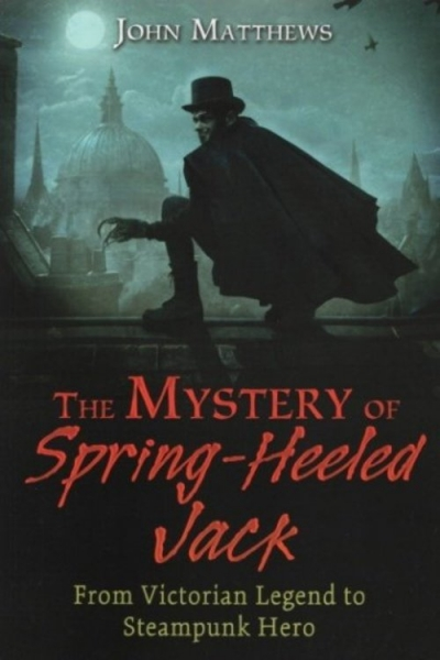 Mystery of Spring Heeled Jack by John Matthews
