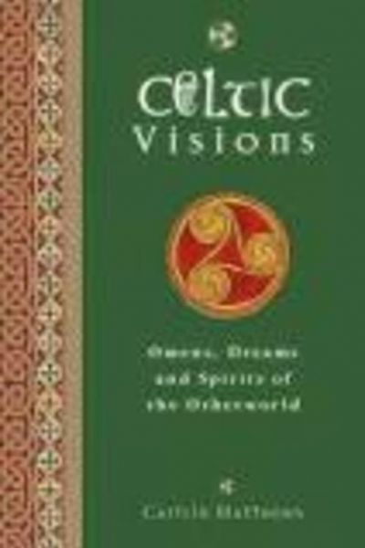 Celtic Visions: Seership, Omens and Dreams of the Otherworld by Caitlín Matthews