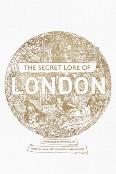 Secret Lore of London edited by John Matthews with Caroline Wise