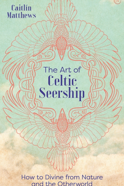 The Art of Celtic Seership, Divining from Nature and  the Otherworld by Caitlín Matthews